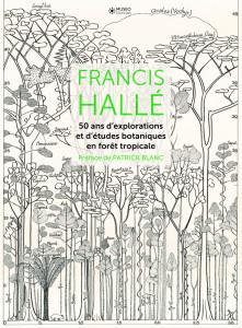 francis hallé : 50 ans d'explorations et d'études botaniques en forêt tropicale
